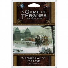 A Game of Thrones LCG: The Card Game (Second edition) – The Things We Do for Love